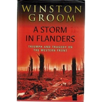 A Storm In Flanders. Triumph And Tragedy On The Western Front
