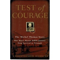 Test Of Courage. The Michel Thomas Story. One Man's Heroic WWII Journey From Survival To Triumph