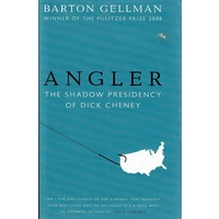 Angler. The Shadow Presidency Of Dick Cheney