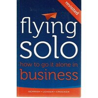 Flying Solo. How To Go It Alone In Business