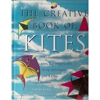 The Creative Book Of Kites. With Chapters On The History Of Kites, Kite Designs, And Flying Techniques Plus 9 Kites To Make