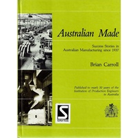 Australian Made. Success Stories In Australian Manufacturing Since 1937