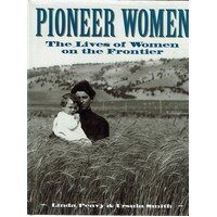 Pioneer Women. The Lives Of Women On The Frontier