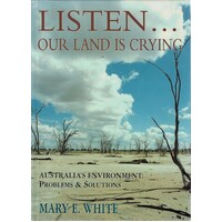 Listen. Our Land Is Crying. Australia's Environment. Problems And Solutions