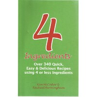 4 Ingredients. Over 340 Quick, Easy And Delicious Recipes Using 4 Or Less Ingredients