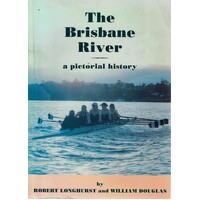 The Brisbane River. A Pictorial History
