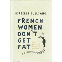 French Women Don't Get Fat. The Secret Of Eating For Pleasure