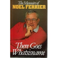 There Goes Whatsisname. The Memoirs Of Noel Ferrier