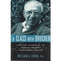 A Class With Drucker. The Lost Lessons Of The World's Greatest Management Teacher