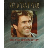 Reluctant Star. The Mel Gibson Story