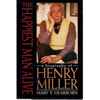 The Happiest Man Alive. A Biography Of Henry Miller