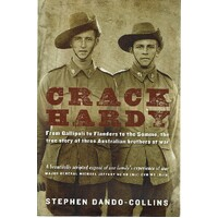 Crack Hardy. From Gallipoli To Flanders To The Somme,the True Story Of Three Australian Brothers At War