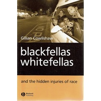 Blackfellas Whitefellas. And The Hidden Injuries Of Race