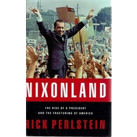 Nixonland. The Rise Of A President And The Fracturing Of America