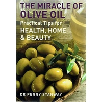 The Miracle Of Olive Oil. Practical Tips For Health, Home And Beauty