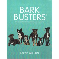 Bark Busters. The Guide To Dog Behaviour And Training