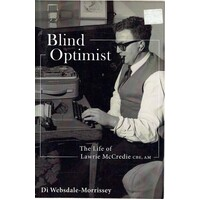 Blind Optimist. The Life Of Lawrie McCredie