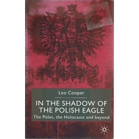 In The Shadow Of The Polish Eagle. The Poles, The Holocaust And Beyond
