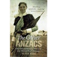 The Other Anzacs. The Extraordinary Story Of Our World War I Nurses