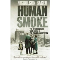 Human Smoke. The Beginnings Of World War II, The End Of Civilization