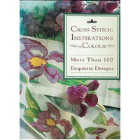 Cross Stitch. Inspirations In Colour. More Than 100 Exquisite Designs