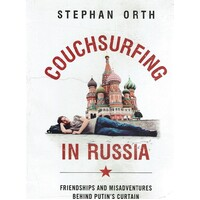 Couchsurfing in Russia. Friendships and Misadventures Behind Putin's Curtain