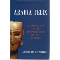 Arabia Felix. An Exploration Of The Archaeological History Of Yemen