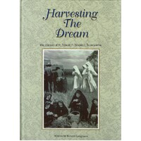 Harvesting The Dream. A History Of St Vincent's Hospital, Toowoomba
