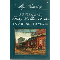 My Country. Australian Poetry And Short Stories. Two Hundred Years. Volume 2