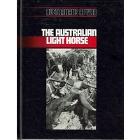 The Australian Light Horse. Australians At War