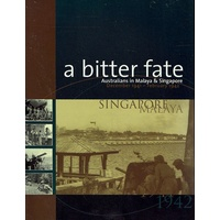 A Bitter Fate. Australians In Malaya And Singapore December 1941 - February 1942
