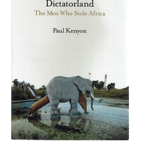 Dictatorland. The Men Who Stole Africa