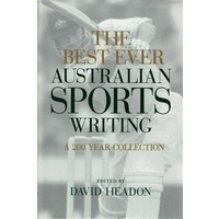 The Best Ever Australian Sports Writing. A 200 Year Collection