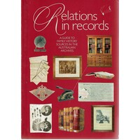 Relations In Records. A Guide To Family History Sources In The Australian Archives