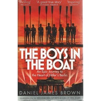 The Boys In The Boat. An Epic Journey To The Heart Of Hitler's Berlin