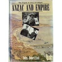 Anzac And Empire. The Tragedy And Glory Of Gallipoli