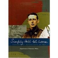 Simply Hell Let Loose. Stories Of Australians At War