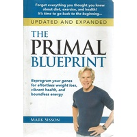 The Primal Blueprint. Reprogram Your Genes For Effortless Weight Loss, Vibrant Health, And Boundless Energy