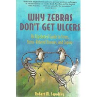 Why Zebras Don't Get Ulcers. An Updated Guide To Stress, Stress-related Diseases, And Coping