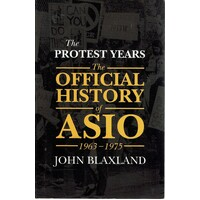 The Official History Of Asio 1963-1975. The Protest Years