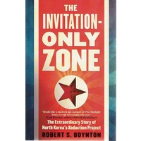 The Invitation Only Zone. The Extraordinary Story of North Korea's Abduction Project