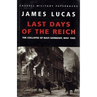 Last Days Of The Reich. The Collapse Of Nazi Germany, May 1945