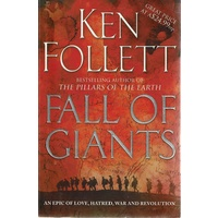 Fall Of Giants. An Epic Of Love, Hatred, War And Revolution. Book One Of The Century Trilogy
