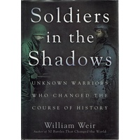 Soldiers In The Shadows. Unknown Warriors Who Changed The Course Of History