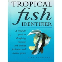 Tropical Fish Identifier. A Complete Guide To Identifying, Choosing And Keeping Freshwater And Marine Species
