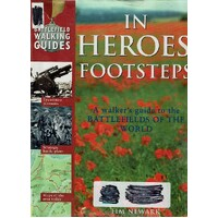In Heroes Footsteps. A Walker's Guide To The Battlefields Of The World