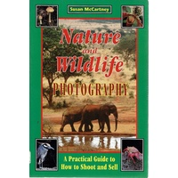 Nature And Wildlife Photography. A Practical Guide To How To Shoot And Sell
