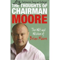 The Thoughts Of Chairman Moore. The Wit And Wisdom Of Brian Moore