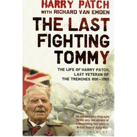 The Last Fighting Tommy. The Life Of Harry Patch, Last Veteran Of The Trenches 1898-2009