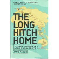 The Long Hitch Home. Tasmania To London On A Thumb And A Prayer